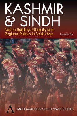 Kashmir and Sindh: Nation Building, Ethnicity and Regional Politics in South Asia - Anthem South Asian Studies (Paperback)