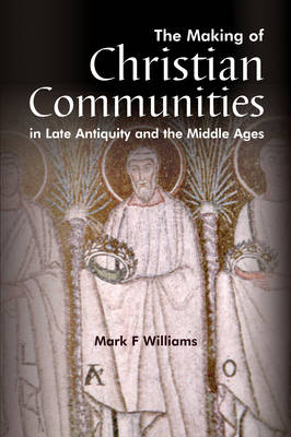 The Making of Christian Communities in Late Antiquity and the Middle Ages (Paperback)