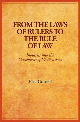 From the Laws of Rulers to the Rule of Law: Inquiries into the Crossbreeds of Civilizations (Paperback)
