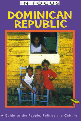 Dominican Republic in Focus: A Guide to the People, Politics and Culture - In Focus (Paperback)