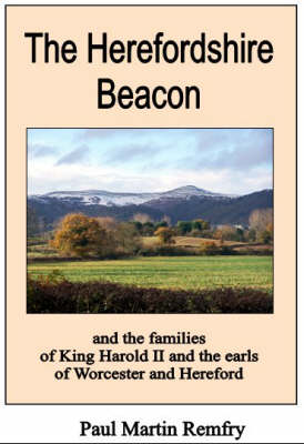The Herefordshire Beacon: and the Families of King Harold II and the Earls of Hereford and Worcester (Paperback)