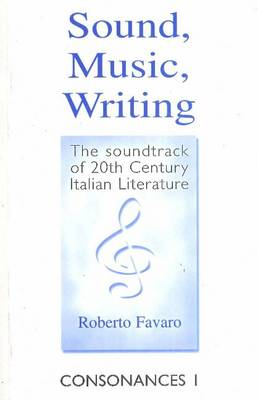 Sound, Music, Writing: The Soundtrack of 20th Century Italian Literature - Consonances No. 1 (Paperback)