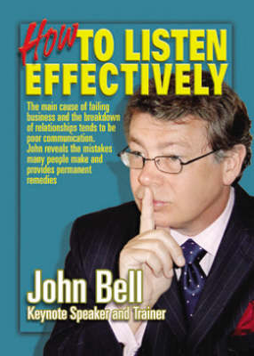 How to Listen Effectively: The Main Cause of Failing Business and the Breakdown of Relationships Tends to be Poor Communication. John Reveals the Mistakes Many People Make and Provides Permanent Remedies (Paperback)