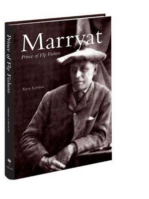 Marryat - Prince of Fly Fishers: The Life and Times of George Selwyn Marryat (Hardback)