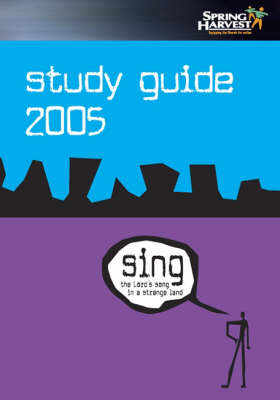 Sing the Lord's Song in a Strange Land: Spring Harvest 2005 Study Guide (Paperback)