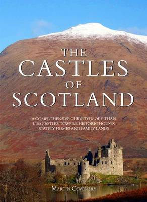 The Castles of Scotland: A Comprehensive Guide to 4,100 Castles, Towers, Historic Houses, Stately Homes and Family Lands (Paperback)