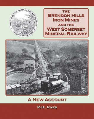 The Brendon Hills Iron Mines and the West Somerset Railway (Hardback)