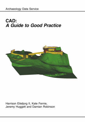 CAD: A Guide to Good Practice - AHDS Guides to Good Practice (Paperback)