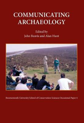 Communicating Archaeology - Bournemouth University School of Conservation Sciences, Occasional Paper S. v. 4 (Paperback)