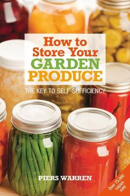 How to Store Your Garden Produce: The Key to Self-sufficiency (Paperback)