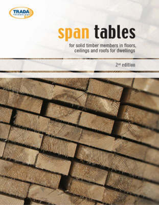 Span Table: For Solid Timber Members in Floors, Ceiling and Roofs for Dwellings (Paperback)