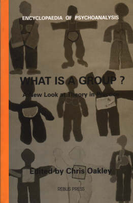 What is a Group?: A Fresh Look at Group Psychoanalytic Theory (a Text Book of Psychoanalysis) - The Encyclopaedia of Psychoanalysis (Paperback)