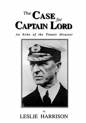 The Case for Captain Lord: Echo of the Titanic Disaster (Paperback)