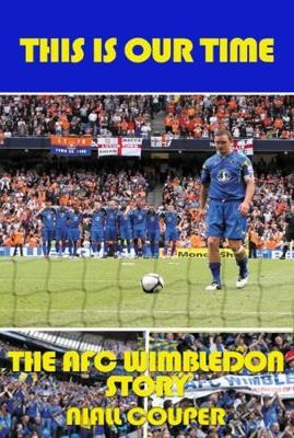 This Is Our Time: The AFC Wimbledon Story (Paperback)