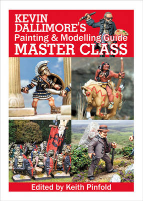 Kevin Dallimore's Painting and Modelling Guide: Master Class (Hardback)