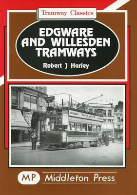 Edgware and Willesden Tramways - Tramways Classics (Hardback)