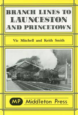 Branch Lines to Launceston and Princetown - Branch Lines S. (Hardback)