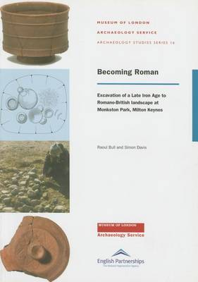 Becoming Roman: Excavation of a Late Iron Age to Roman Landscape at Monkston (Paperback)