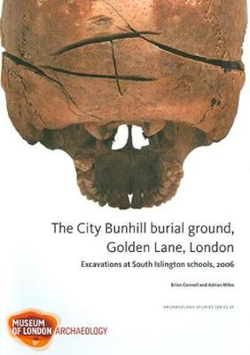 The City Bunhill Burial Ground, Golden Lane, London: Excavations at South Islington Schools, 2006 (Paperback)