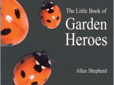 The Little Book of Garden Heroes - Centre for Alternative Technology (Paperback)