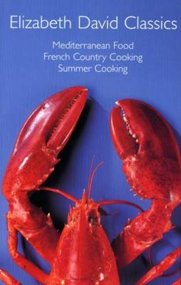 "Elizabeth David Classics: ""Mediterranean Food"", ""French Country Cooking"" and ""Summer Cooking"" (Hardback)"