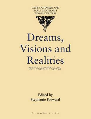 Dreams, Visions and Realities - Late Victorian & Early Modernist Women Writers (Paperback)