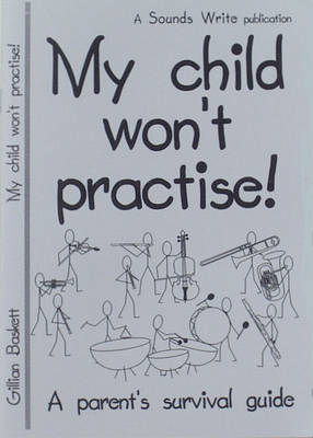 My Child Won't Practise!: A Parent's Survival Guide (Paperback)