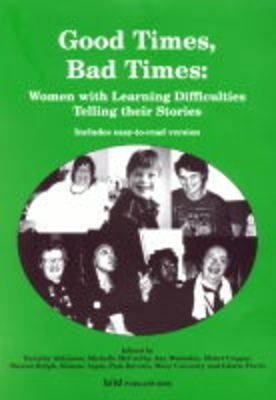 Good Times, Bad Times: Women with Learning Difficulties Telling Their Stories (Paperback)