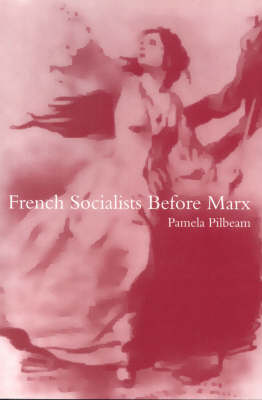 French Socialists Before Marx: Workers, Women and the Social Question in France, 1796-1852 (Paperback)