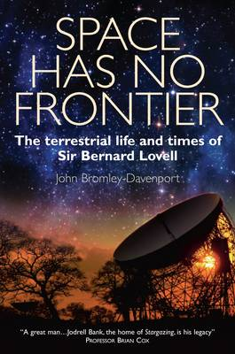 Space Has No Frontier: The Terrestrial Life and Times of Bernard Lovell (Hardback)