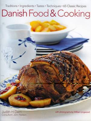 Danish Food and Cooking: Traditions, Ingredients, Tastes and Techniques in Over 70 Classic Recipes (Hardback)