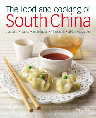 The Food and Cooking of South China: Discover the Vibrant Flavours of Cantonese, Shantou, Hakka and Island Cuisine (Hardback)