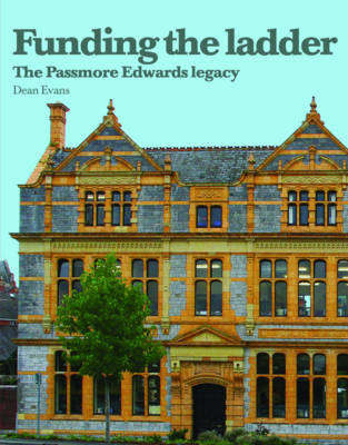 Funding the Ladder: The Passmore Edwards Legacy (Paperback)