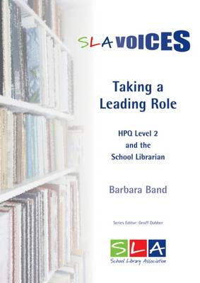 Taking a Leading Role: HPQ Level 2 and the School Librarian - SLA Voices (Paperback)