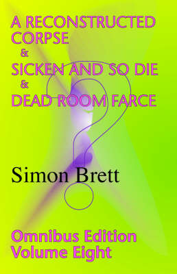 A Reconstructed Corpse & Sicken and So Die & Dead Room Farce; Omnibus 8 (Paperback)