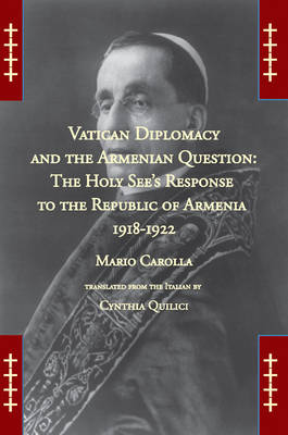 Vatican Diplomacy and the Armenian Question: The Holy See's Response to the Republic of Armenia 1918-1922 (Paperback)