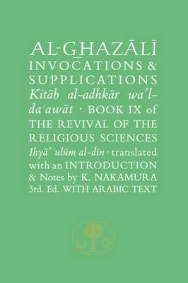 Al-Ghazali on Invocations and Supplications: Book IX of the Revival of the Religious Sciences - Al-Ghazali Series (Paperback)