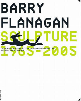 Barry Flanagan: Sculpture 1965-2005 (Paperback)