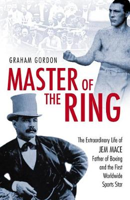 Master of the Ring: The Life of Jem Mace Father of Boxing (Paperback)