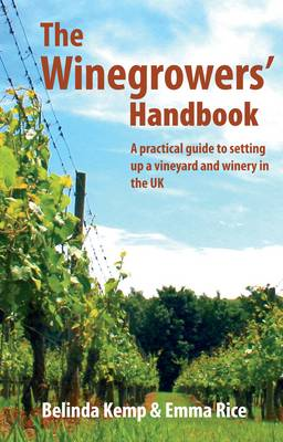 The Winegrowers' Handbook: a Practical Guide to Setting Up a Vineyard and Winery in the UK (Paperback)