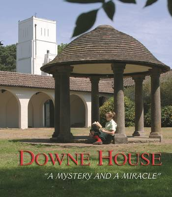 Downe House- A Mystery and a Miracle (Hardback)