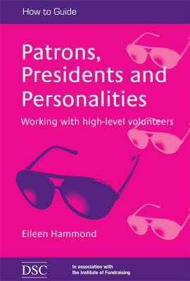 Patrons, Presidents and Personalities: Working with High-level Volunteers (Paperback)