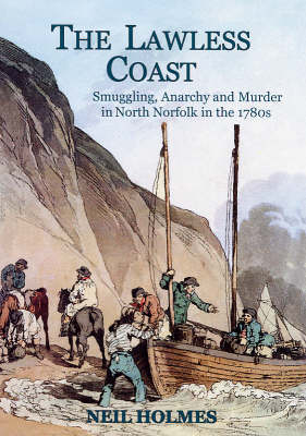 The Lawless Coast: Murder, Smuggling and Anarchy in the 1780s on the North Norfolk Coast (Paperback)