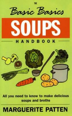 The Basic Basics Soups Handbook: All You Need to Know to Make Delicious Soups and Broths - The basic basics (Paperback)