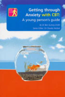 Getting Through Anxiety with CBT: A Young Person's Guide - Getting Through it S. (Paperback)