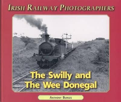 The Swilly and the Wee Donegal - Irish Railway Photographers S. (Paperback)