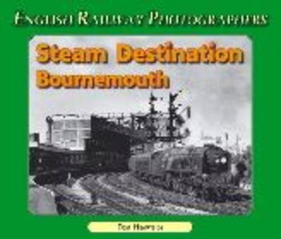 Steam Destination Bournemouth - English Railway Photographers S. (Paperback)