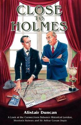Close to Holmes: A Look at the Connections Between Historical London, Sherlock Holmes and Sir Arthur Conan Doyle (Paperback)