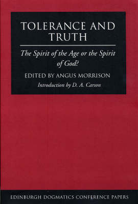 Tolerance and Truth: The Spirit of the Age or the Spirit of God? - Edinburgh Dogmatics Conference Papers (Paperback)