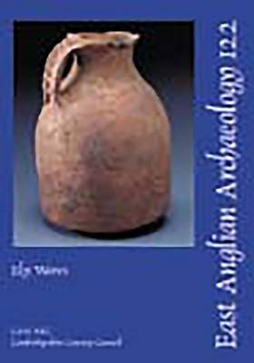 EAA 122: Ely Wares - East Anglian Archaeology Report No. 122 (Paperback)